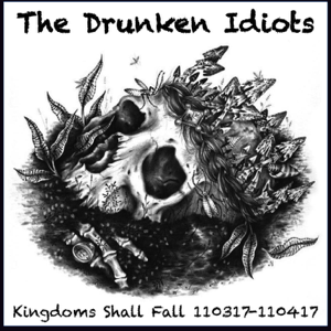 The Drunken Idiots Kingdoms Shall Fall Artwork